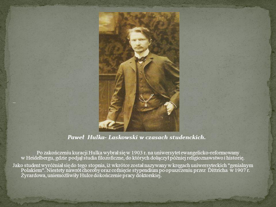 studenckich. Paweł Hulka- Laskowski w czasach studenckich. Po zakończeniu kuracji Hulka wybrał się w 1903 r. na uniwersytet ewangelicko-reformowany w