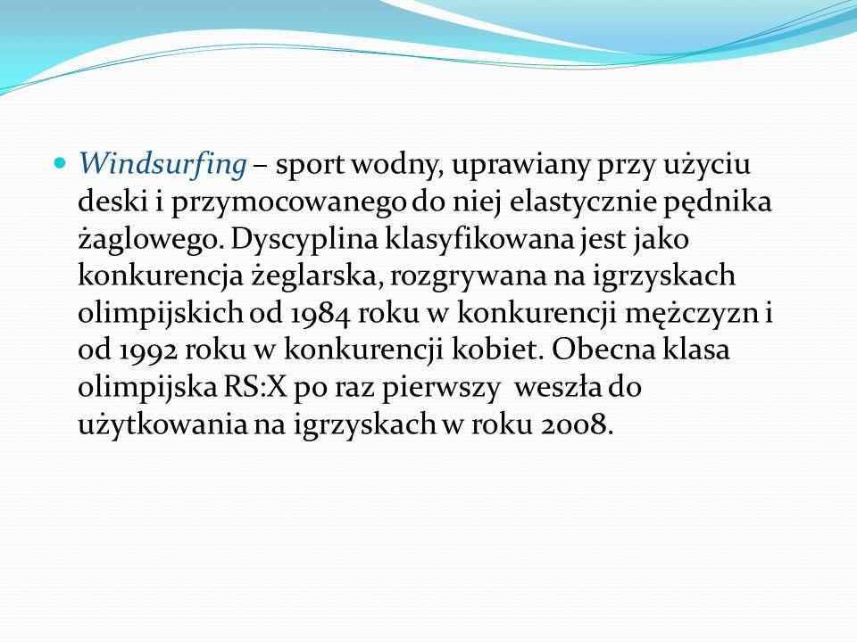 Windsurfing – sport wodny, uprawiany przy użyciu deski i przymocowanego do niej elastycznie pędnika żaglowego. Dyscyplina klasyfikowana jest jako konk