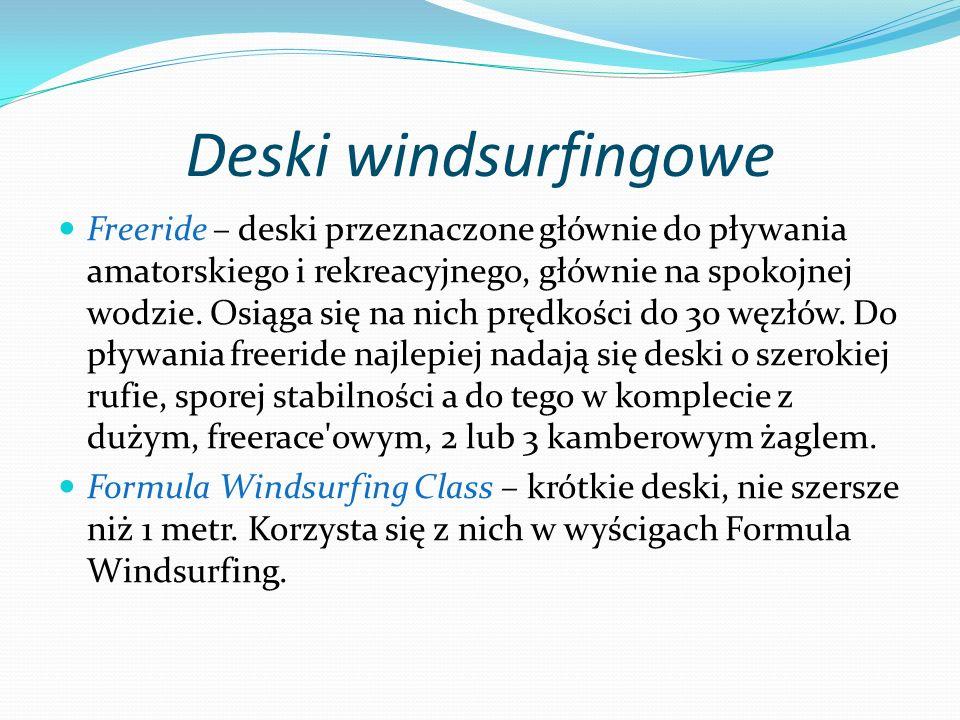 Deski windsurfingowe Freeride – deski przeznaczone głównie do pływania amatorskiego i rekreacyjnego, głównie na spokojnej wodzie. Osiąga się na nich p