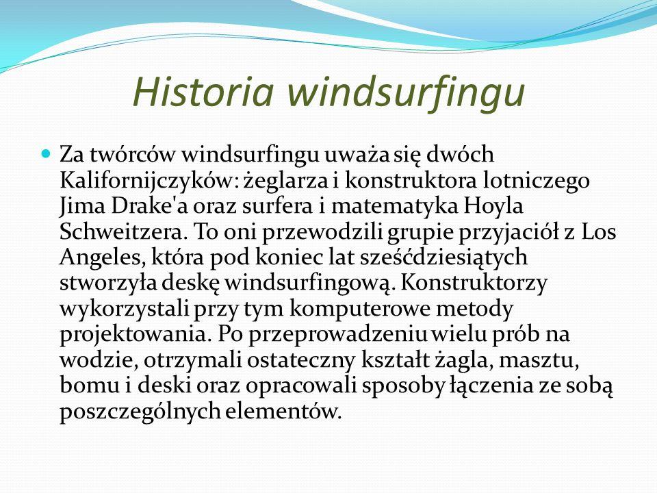 Historia windsurfingu Za twórców windsurfingu uważa się dwóch Kalifornijczyków: żeglarza i konstruktora lotniczego Jima Drake'a oraz surfera i matemat