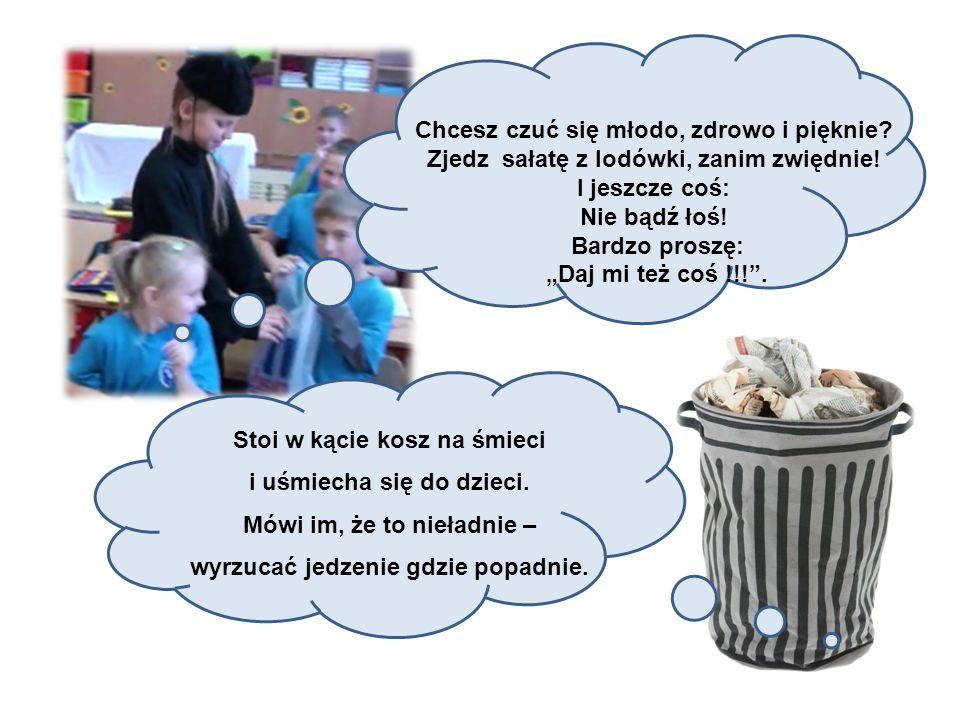 Stoi w kącie kosz na śmieci i uśmiecha się do dzieci. Mówi im, że to nieładnie – wyrzucać jedzenie gdzie popadnie. Chcesz czuć się młodo, zdrowo i pię