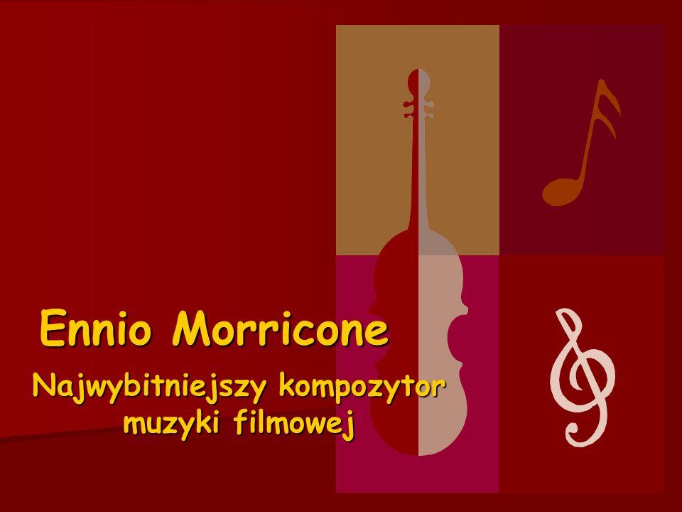 Najwybitniejszy kompozytor muzyki filmowej Ennio Morricone