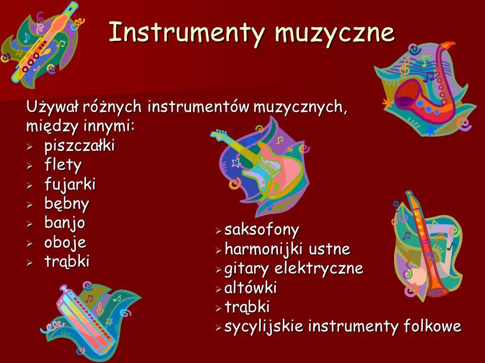 Instrumenty muzyczne Instrumenty muzyczneUżywał różnych instrumentów muzycznych, między innymi: piszczałki flety fujarki bębny banjo oboje trąbki saksofony saksofony harmonijki ustne harmonijki ustne gitary elektryczne gitary elektryczne altówki altówki trąbki trąbki sycylijskie instrumenty folkowe sycylijskie instrumenty folkowe