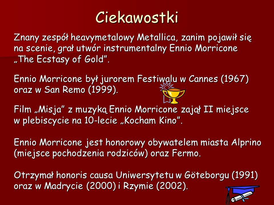 CiekawostkiZnany zespół heavymetalowy Metallica, zanim pojawił się na scenie, grał utwór instrumentalny Ennio Morricone The Ecstasy of Gold.