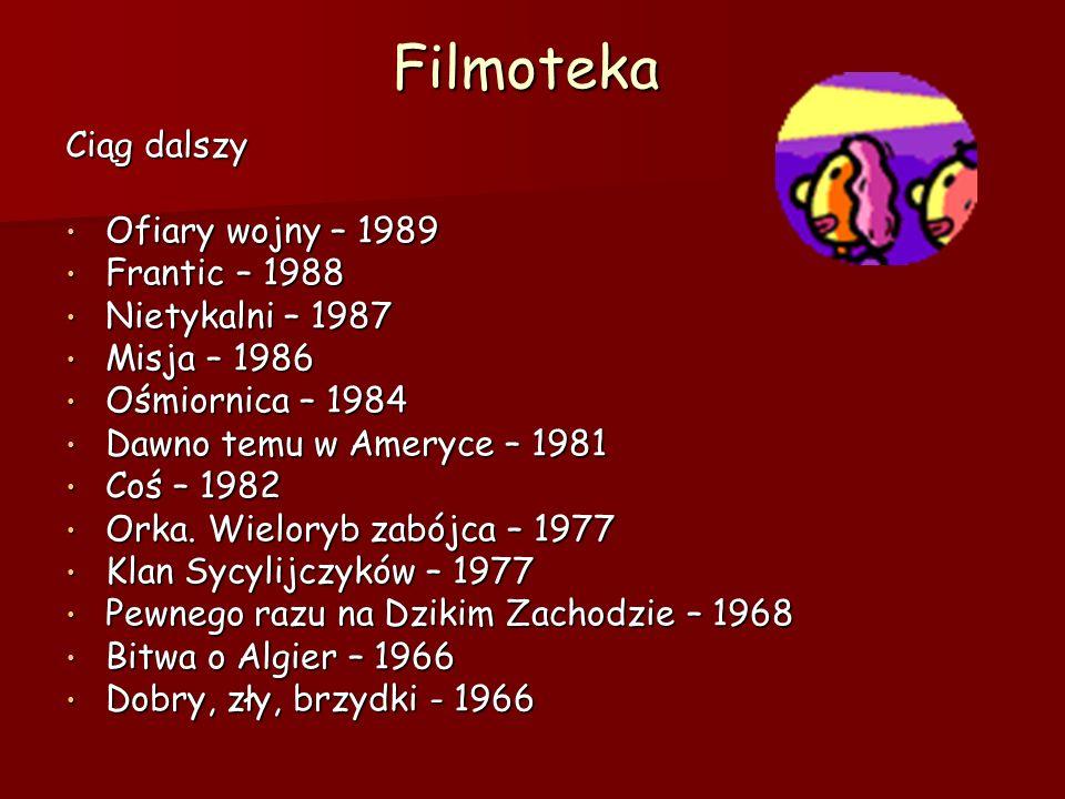 FilmotekaCiąg dalszy Ofiary wojny – 1989 Frantic – 1988 Nietykalni – 1987 Misja – 1986 Ośmiornica – 1984 Dawno temu w Ameryce – 1981 Coś – 1982 Orka.
