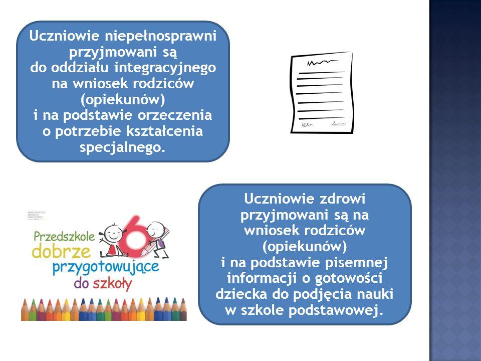 Uczniowie niepełnosprawni przyjmowani są do oddziału integracyjnego na wniosek rodziców (opiekunów) i na podstawie orzeczenia o potrzebie kształcenia
