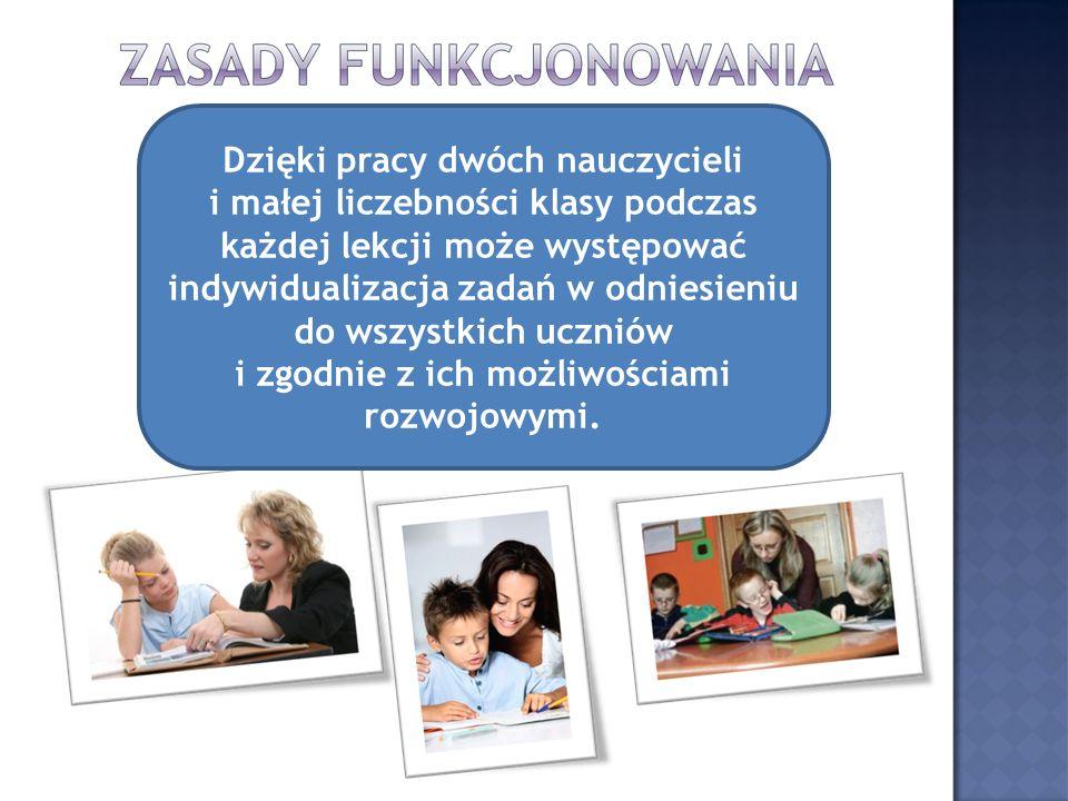 Dzięki pracy dwóch nauczycieli i małej liczebności klasy podczas każdej lekcji może występować indywidualizacja zadań w odniesieniu do wszystkich uczn