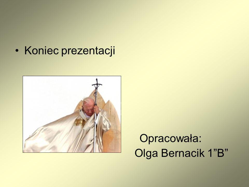 Koniec prezentacji Opracowała: Olga Bernacik 1B