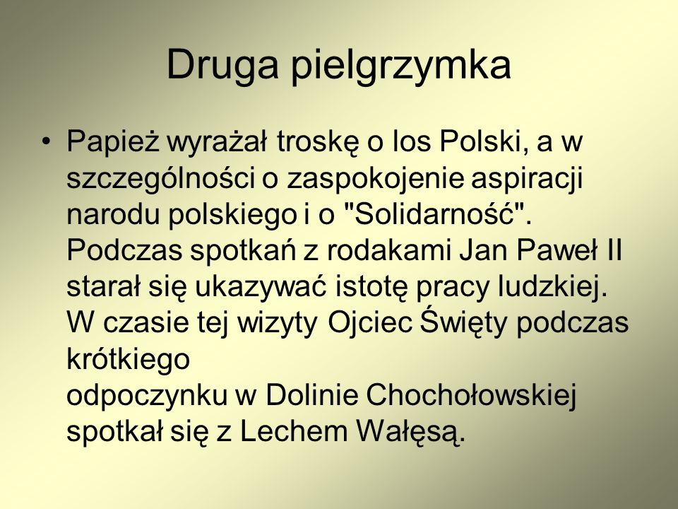 Druga pielgrzymka Papież wyrażał troskę o los Polski, a w szczególności o zaspokojenie aspiracji narodu polskiego i o Solidarność .