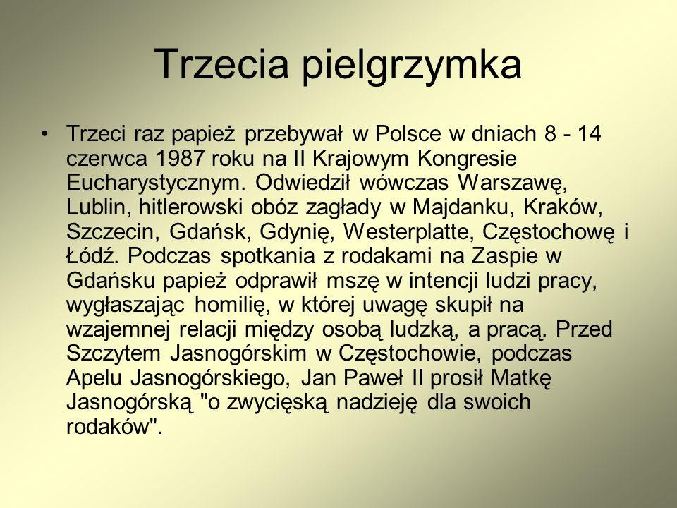 Trzecia pielgrzymka Trzeci raz papież przebywał w Polsce w dniach 8 - 14 czerwca 1987 roku na II Krajowym Kongresie Eucharystycznym.