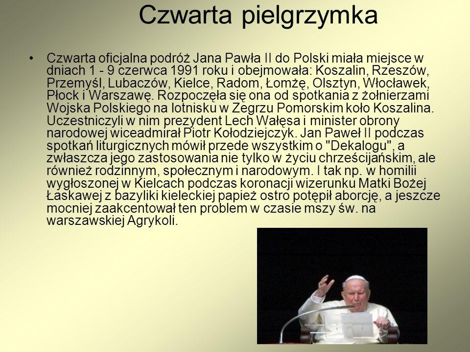 Czwarta pielgrzymka Czwarta oficjalna podróż Jana Pawła II do Polski miała miejsce w dniach 1 - 9 czerwca 1991 roku i obejmowała: Koszalin, Rzeszów, Przemyśl, Lubaczów, Kielce, Radom, Łomżę, Olsztyn, Włocławek, Płock i Warszawę.