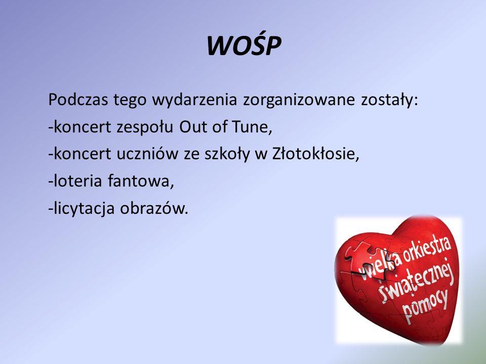 WOŚP Podczas tego wydarzenia zorganizowane zostały: -koncert zespołu Out of Tune, -koncert uczniów ze szkoły w Złotokłosie, -loteria fantowa, -licytac
