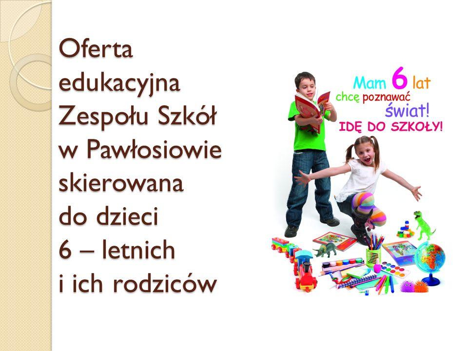 Oferta edukacyjna Zespołu Szkół w Pawłosiowie skierowana do dzieci 6 – letnich i ich rodziców