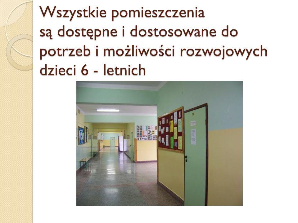 Wszystkie pomieszczenia są dostępne i dostosowane do potrzeb i możliwości rozwojowych dzieci 6 - letnich