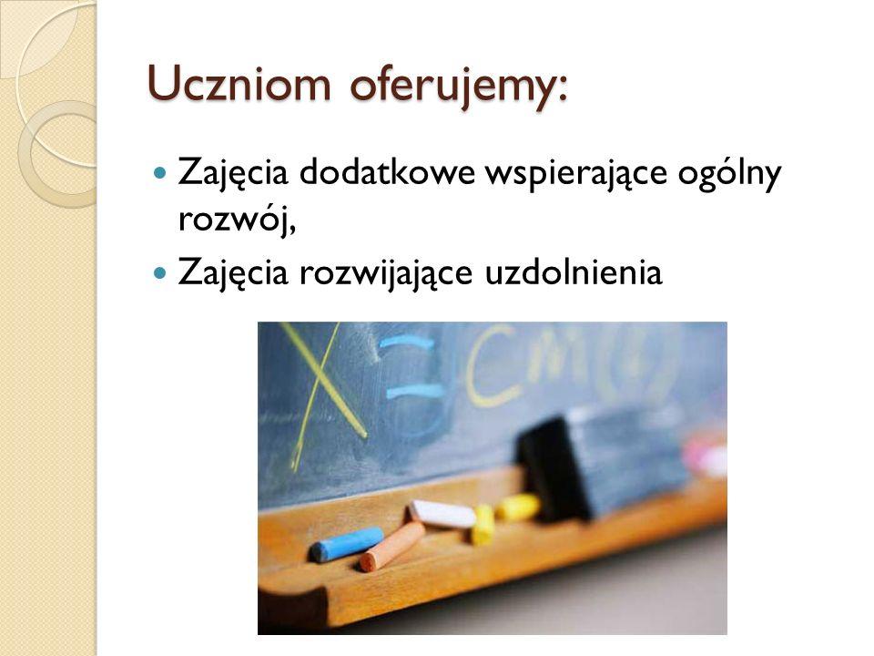 Uczniom oferujemy: Zajęcia dodatkowe wspierające ogólny rozwój, Zajęcia rozwijające uzdolnienia