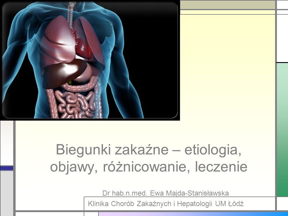 Biegunki zakaźne – etiologia, objawy, różnicowanie, leczenie Dr hab.n.med. Ewa Majda-Stanisławska Klinika Chorób Zakaźnych i Hepatologii UM Łódź