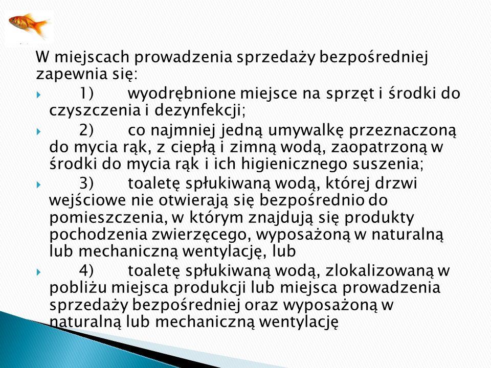 W miejscach prowadzenia sprzedaży bezpośredniej zapewnia się: 1)wyodrębnione miejsce na sprzęt i środki do czyszczenia i dezynfekcji; 2)co najmniej je