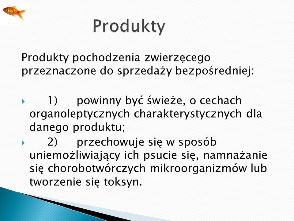 Produkty pochodzenia zwierzęcego przeznaczone do sprzedaży bezpośredniej: 1)powinny być świeże, o cechach organoleptycznych charakterystycznych dla da