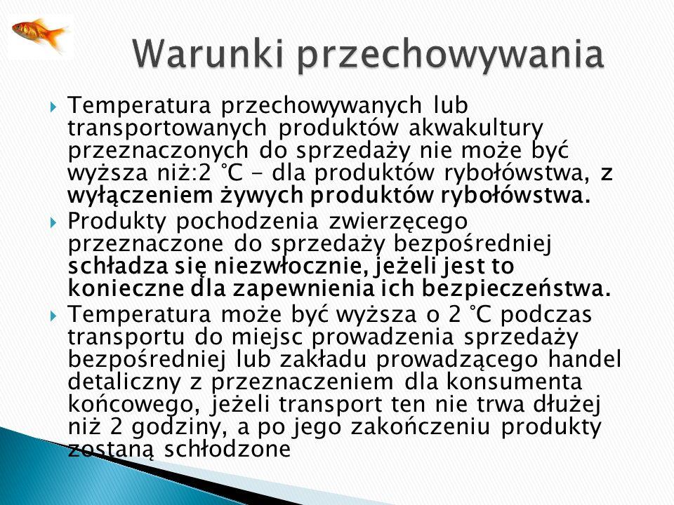 Temperatura przechowywanych lub transportowanych produktów akwakultury przeznaczonych do sprzedaży nie może być wyższa niż:2 °C - dla produktów rybołó