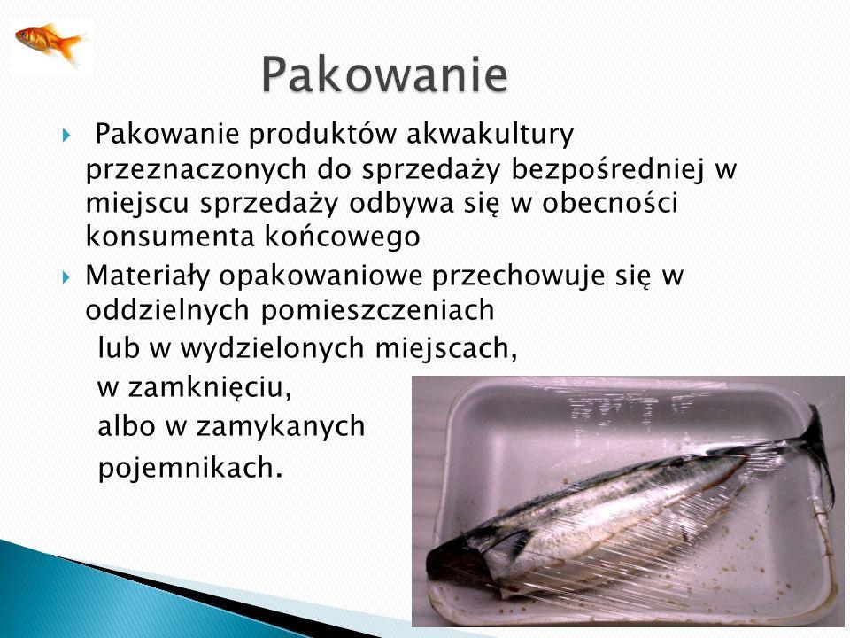 Pakowanie produktów akwakultury przeznaczonych do sprzedaży bezpośredniej w miejscu sprzedaży odbywa się w obecności konsumenta końcowego Materiały op