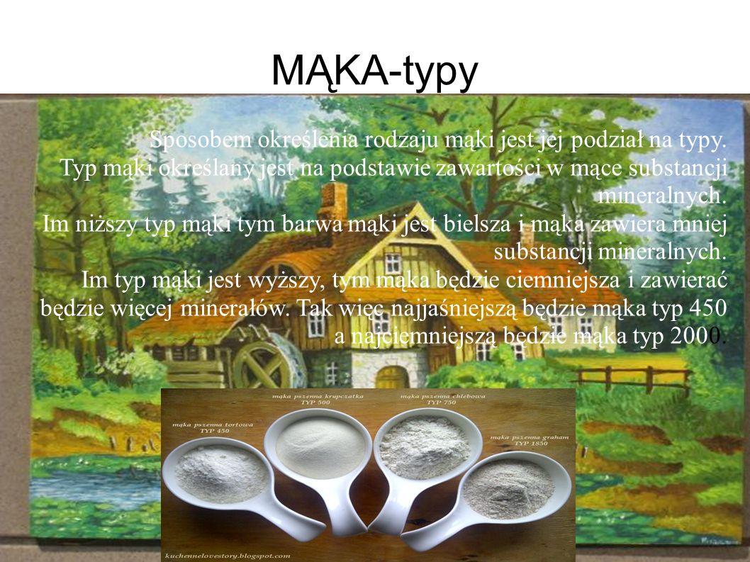 MĄKA-typy Sposobem określenia rodzaju mąki jest jej podział na typy. Typ mąki określany jest na podstawie zawartości w mące substancji mineralnych. Im