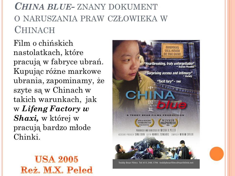 C HINA BLUE - ZNANY DOKUMENT O NARUSZANIA PRAW CZŁOWIEKA W C HINACH Film o chińskich nastolatkach, które pracują w fabryce ubrań.