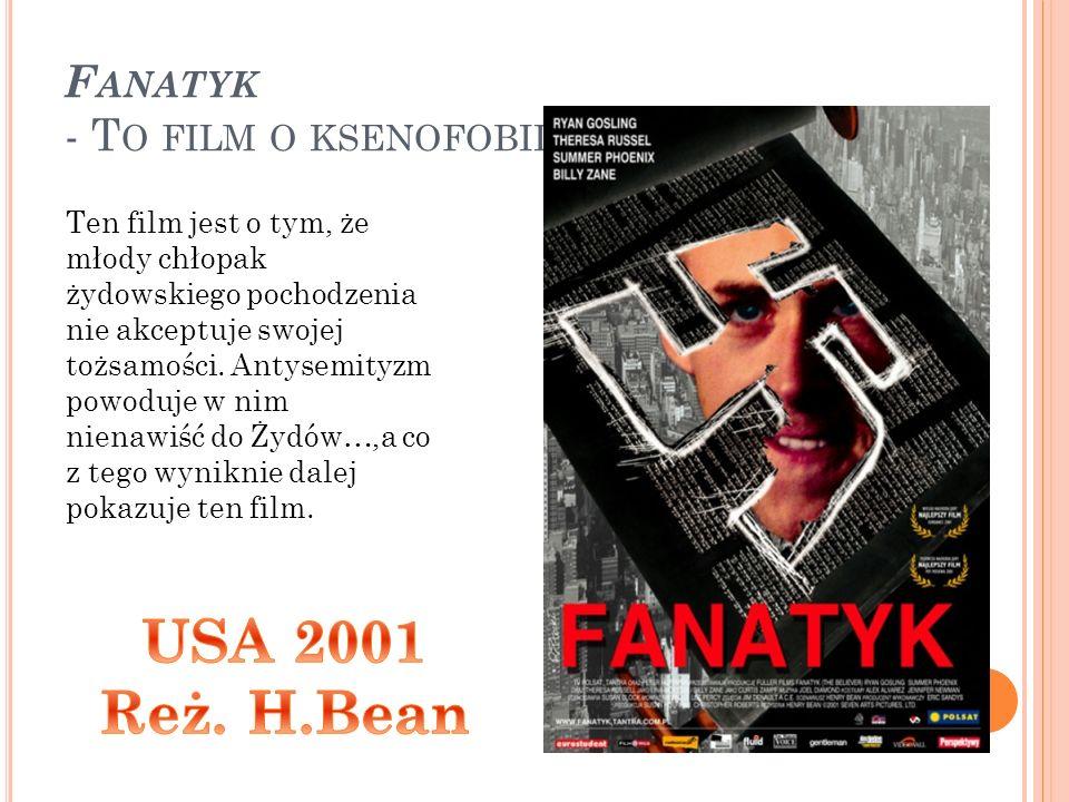 F ANATYK - T O FILM O KSENOFOBII Ten film jest o tym, że młody chłopak żydowskiego pochodzenia nie akceptuje swojej tożsamości.