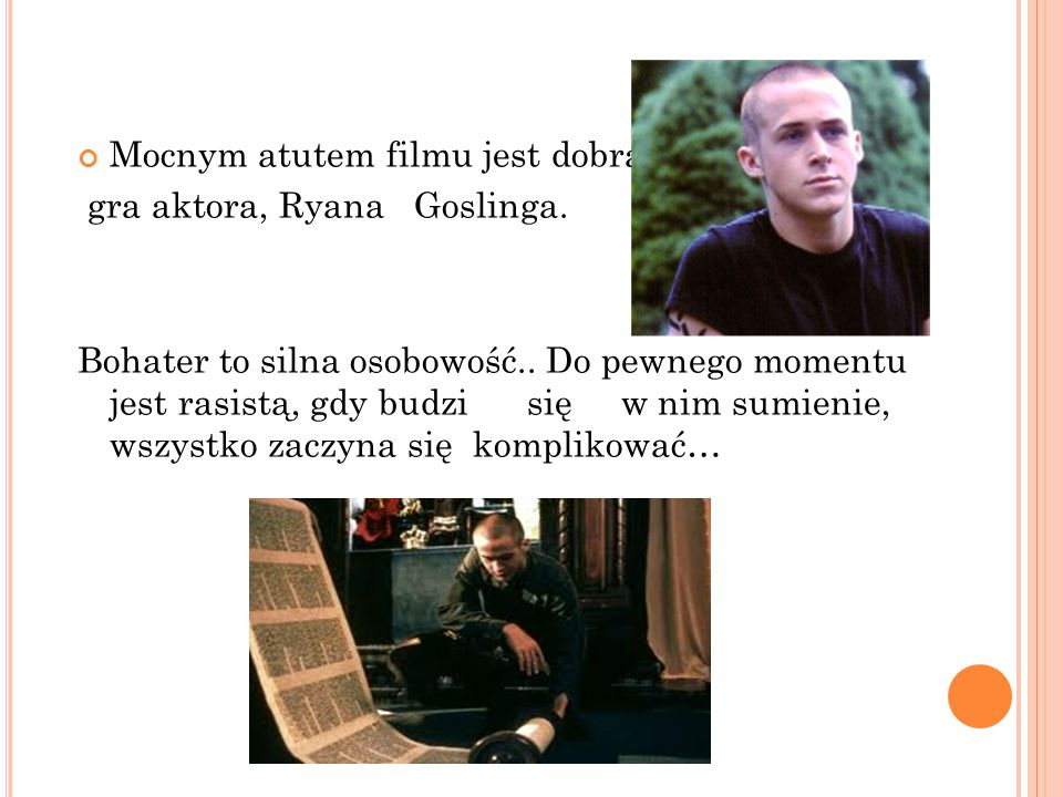 Mocnym atutem filmu jest dobra gra aktora, Ryana Goslinga.