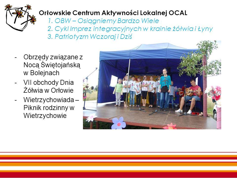 Orłowskie Centrum Aktywności Lokalnej OCAL 1. OBW – Osiągniemy Bardzo Wiele 2. Cykl Imprez integracyjnych w krainie żółwia i Łyny 3. Patriotyzm Wczora