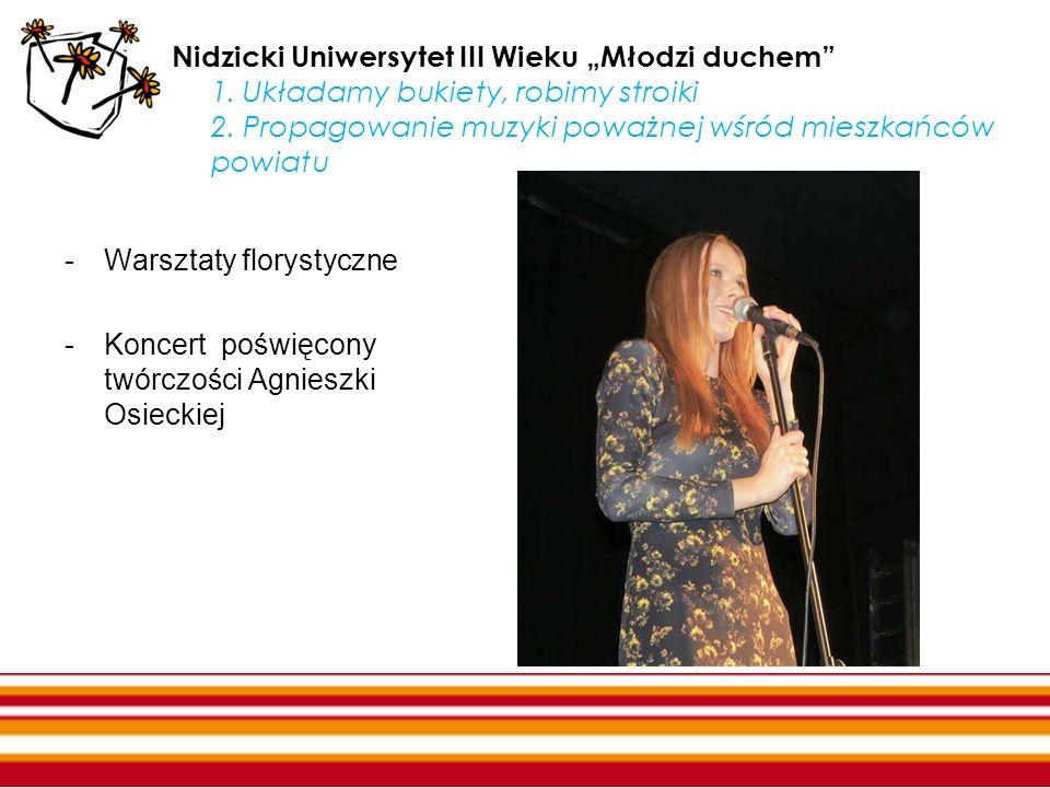 Nidzicki Uniwersytet III Wieku Młodzi duchem 1. Układamy bukiety, robimy stroiki 2. Propagowanie muzyki poważnej wśród mieszkańców powiatu -Warsztaty