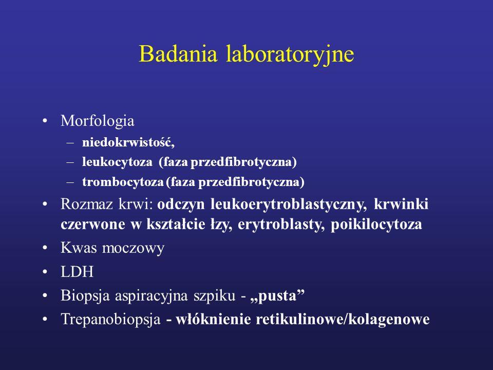 Badania laboratoryjne Morfologia –niedokrwistość, –leukocytoza (faza przedfibrotyczna) –trombocytoza (faza przedfibrotyczna) Rozmaz krwi: odczyn leuko