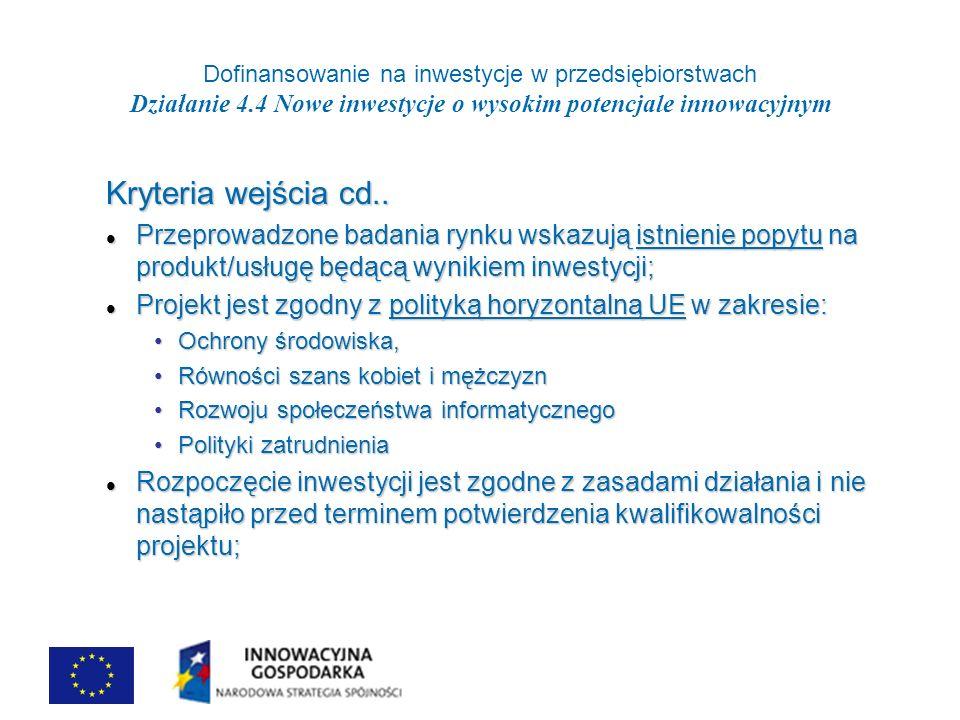 Dofinansowanie na inwestycje w przedsiębiorstwach Działanie 4.4 Nowe inwestycje o wysokim potencjale innowacyjnym Kryteria wejścia cd..