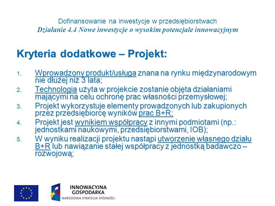 Dofinansowanie na inwestycje w przedsiębiorstwach Działanie 4.4 Nowe inwestycje o wysokim potencjale innowacyjnym Kryteria dodatkowe – Projekt: 1.