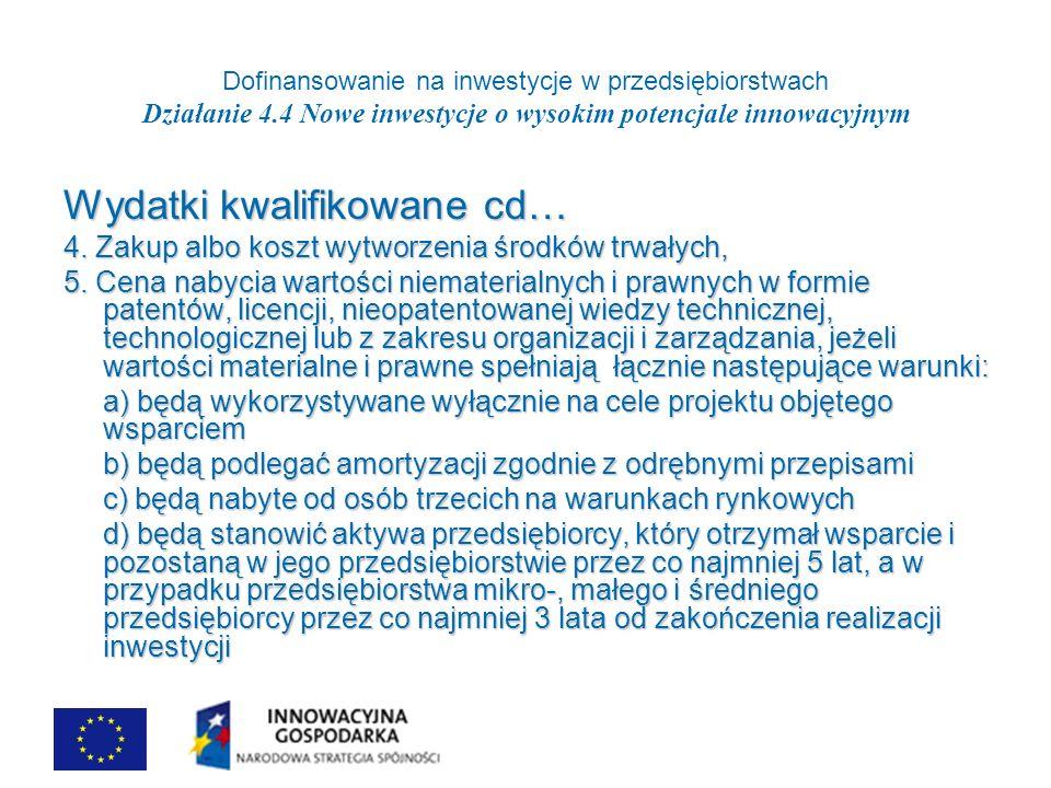 Dofinansowanie na inwestycje w przedsiębiorstwach Działanie 4.4 Nowe inwestycje o wysokim potencjale innowacyjnym Wydatki kwalifikowane cd… 4.
