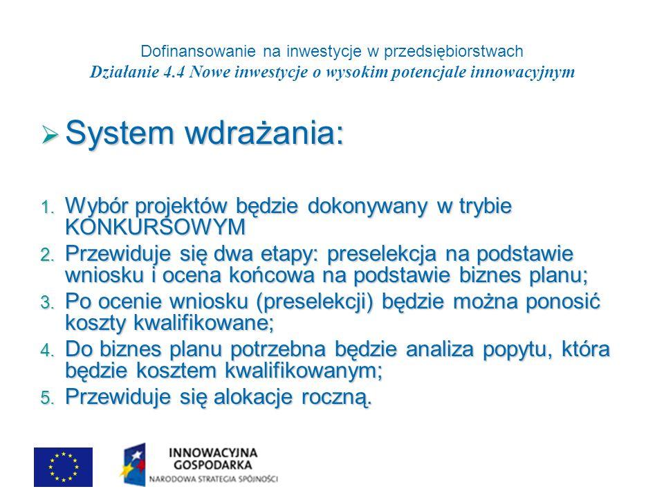 Dofinansowanie na inwestycje w przedsiębiorstwach Działanie 4.4 Nowe inwestycje o wysokim potencjale innowacyjnym System wdrażania: System wdrażania: 1.