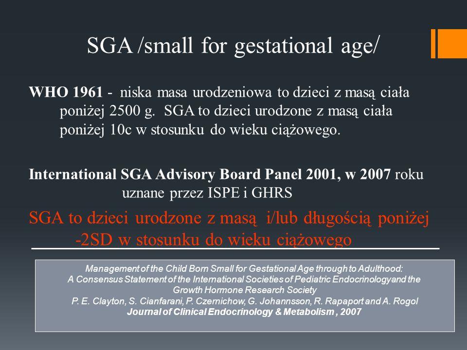 SGA /small for gestational age / WHO 1961 - niska masa urodzeniowa to dzieci z masą ciała poniżej 2500 g. SGA to dzieci urodzone z masą ciała poniżej