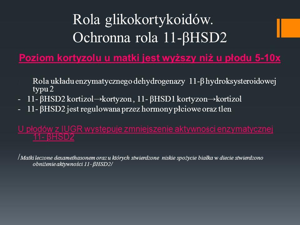 Rola glikokortykoidów. Ochronna rola 11-βHSD2 Poziom kortyzolu u matki jest wyższy niż u płodu 5-10x 1. Rola układu enzymatycznego dehydrogenazy 11-β