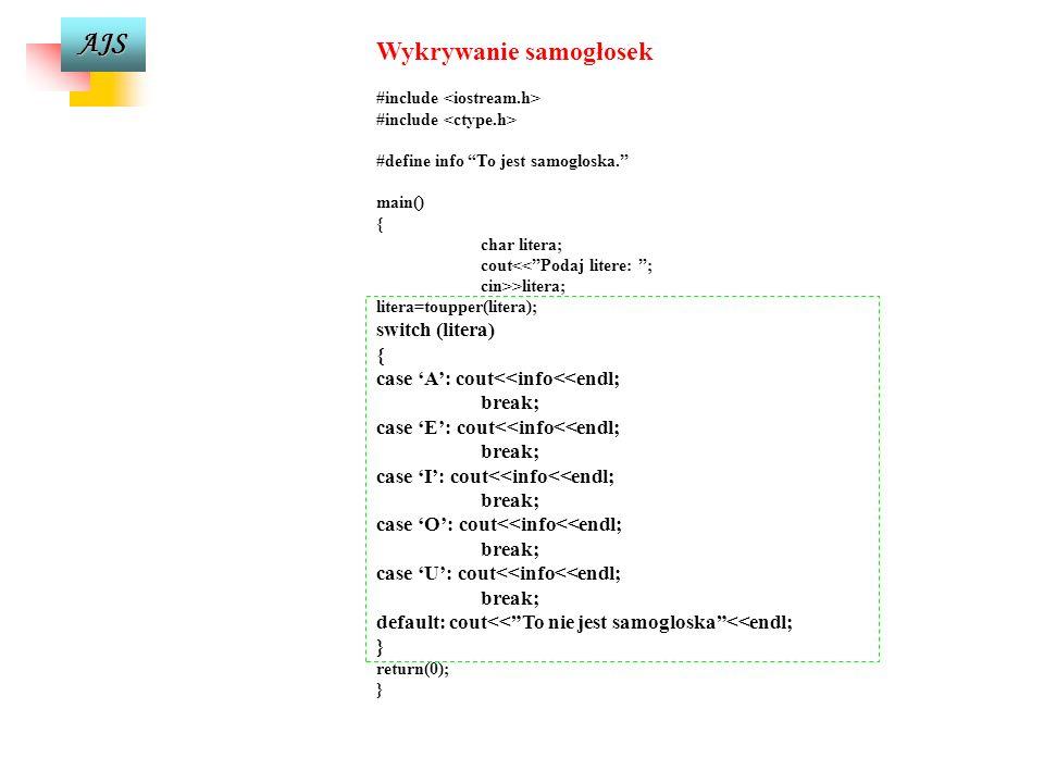 AJS Instrukcja wyboru switch składnia switch (selektor) { case E1: instrukcja1; break; case E2: instrukcja2; break; case E3: instrukcja3; break;... ca