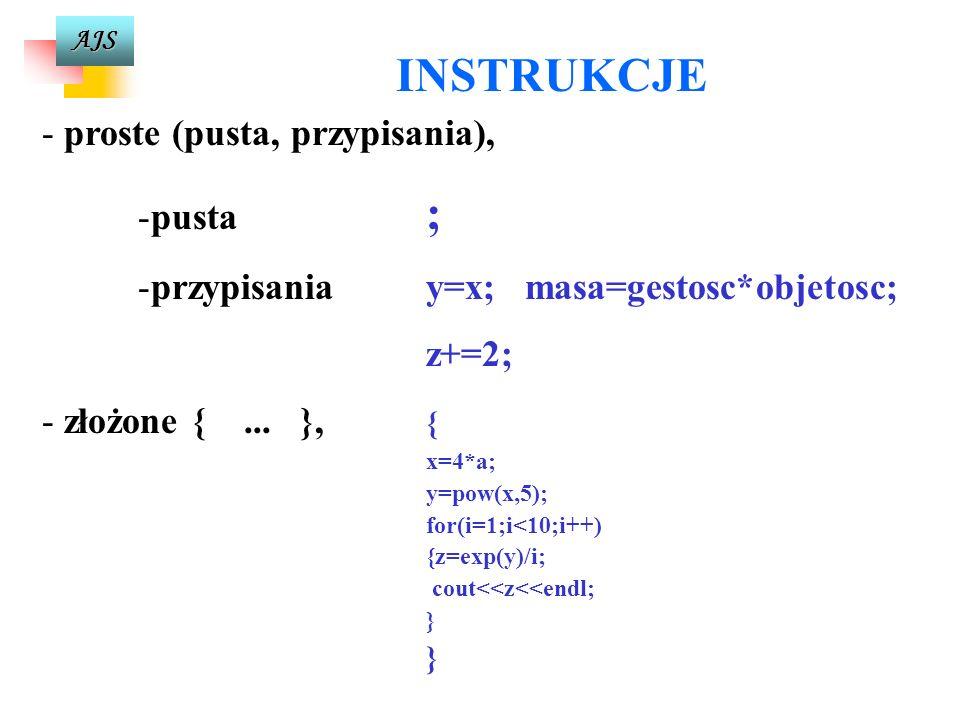 AJS - -iteracyjne (pętle, obliczenia cykliczne) 1. for dla, 2. while dopóki, 3. do... while wykonuj dopóki - -sterujące przebiegiem programu 1. break