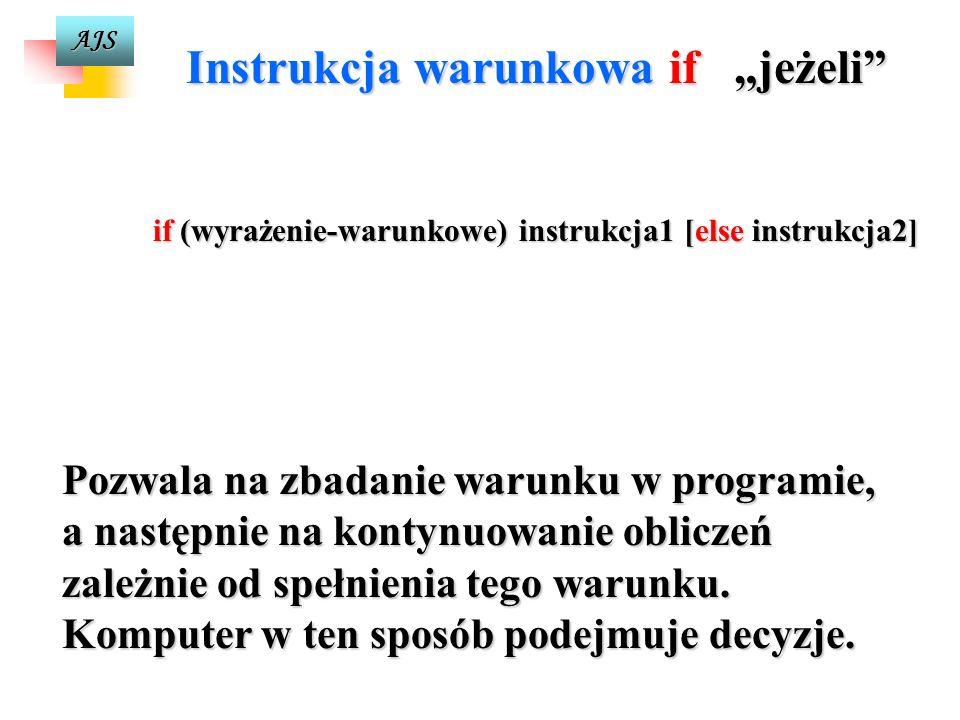 AJS INSTRUKCJE - - proste (pusta, przypisania), - -pusta ; - -przypisaniay=x; masa=gestosc*objetosc; z+=2; - - złożone {... }, { x=4*a; y=pow(x,5); fo