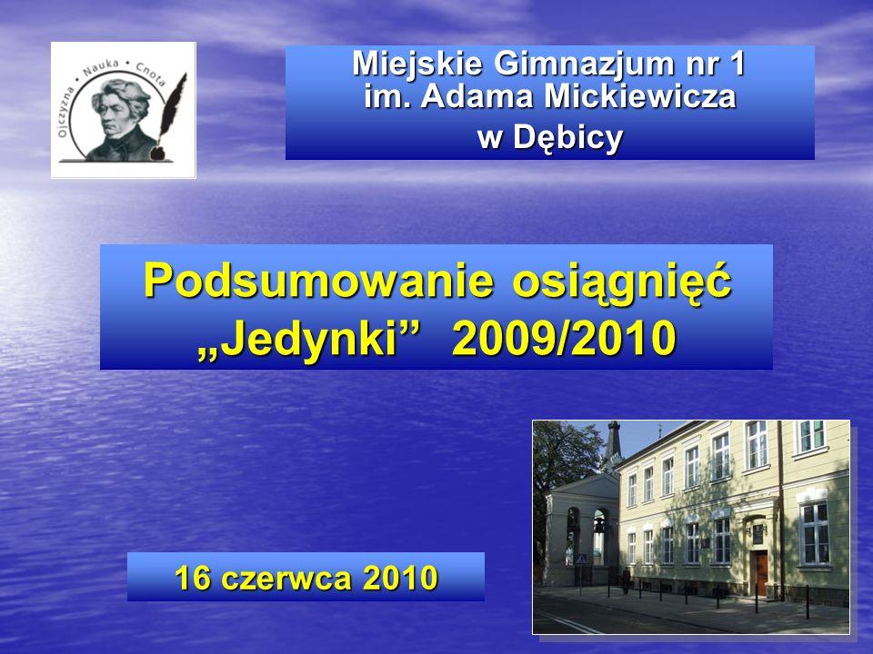 Miejskie Gimnazjum nr 1 im. Adama Mickiewicza w Dębicy Podsumowanie osiągnięć Jedynki 2009/2010 16 czerwca 2010