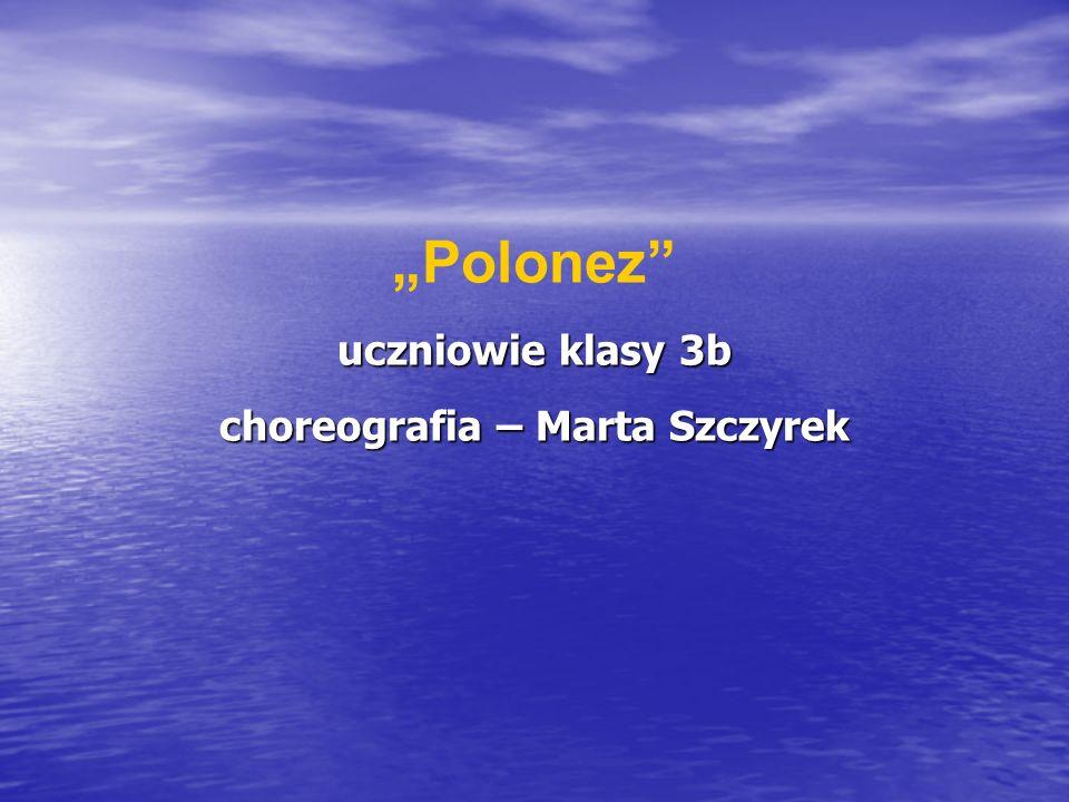 uczniowie klasy 3b choreografia – Marta Szczyrek Polonez uczniowie klasy 3b choreografia – Marta Szczyrek