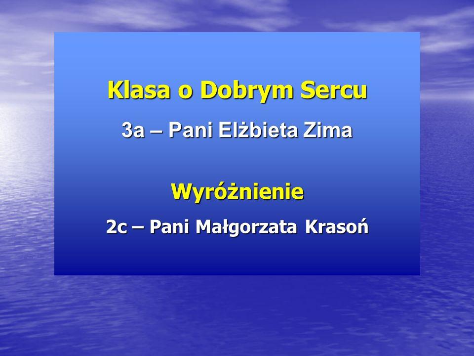 Klasa o Dobrym Sercu 3a – Pani Elżbieta Zima Wyróżnienie 2c – Pani Małgorzata Krasoń