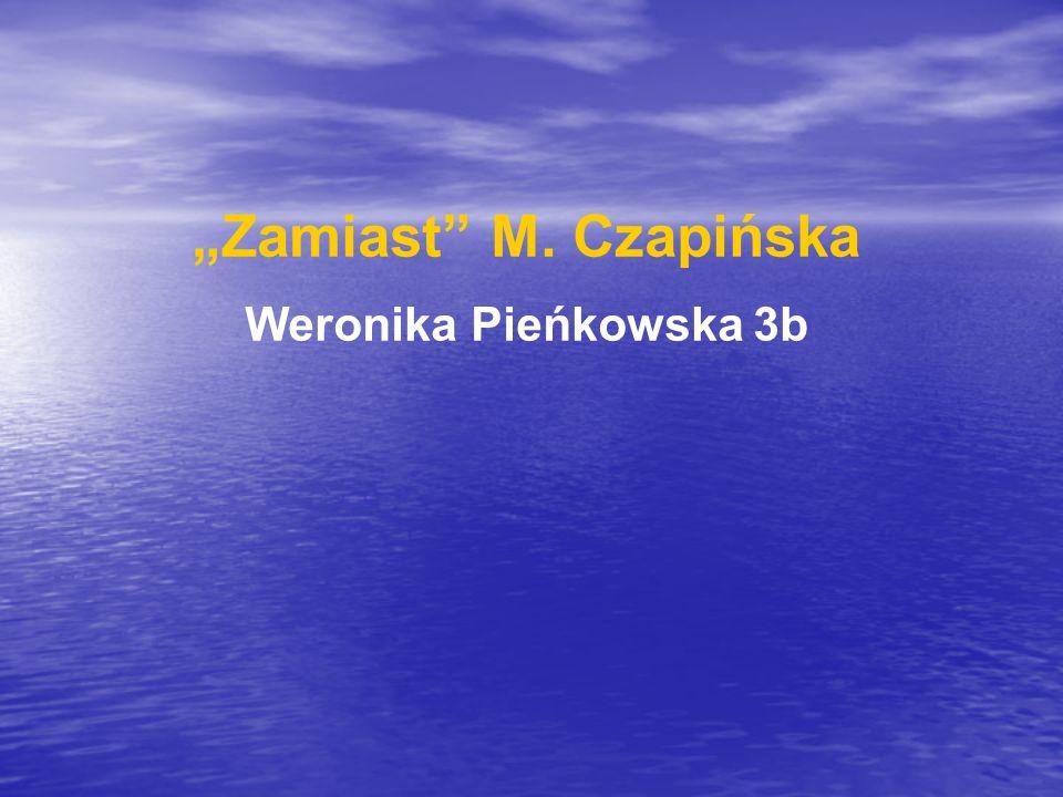 Zamiast M. Czapińska Weronika Pieńkowska 3b