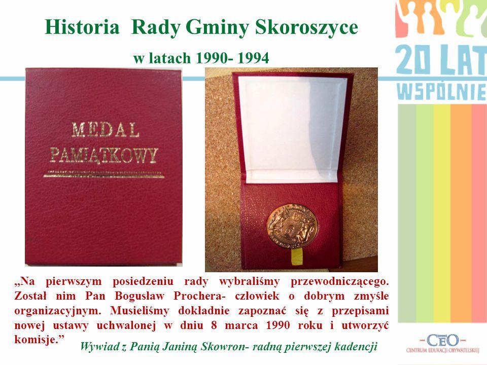 Historia Rady Gminy Skoroszyce w latach 1990- 1994 Na pierwszym posiedzeniu rady wybraliśmy przewodniczącego.