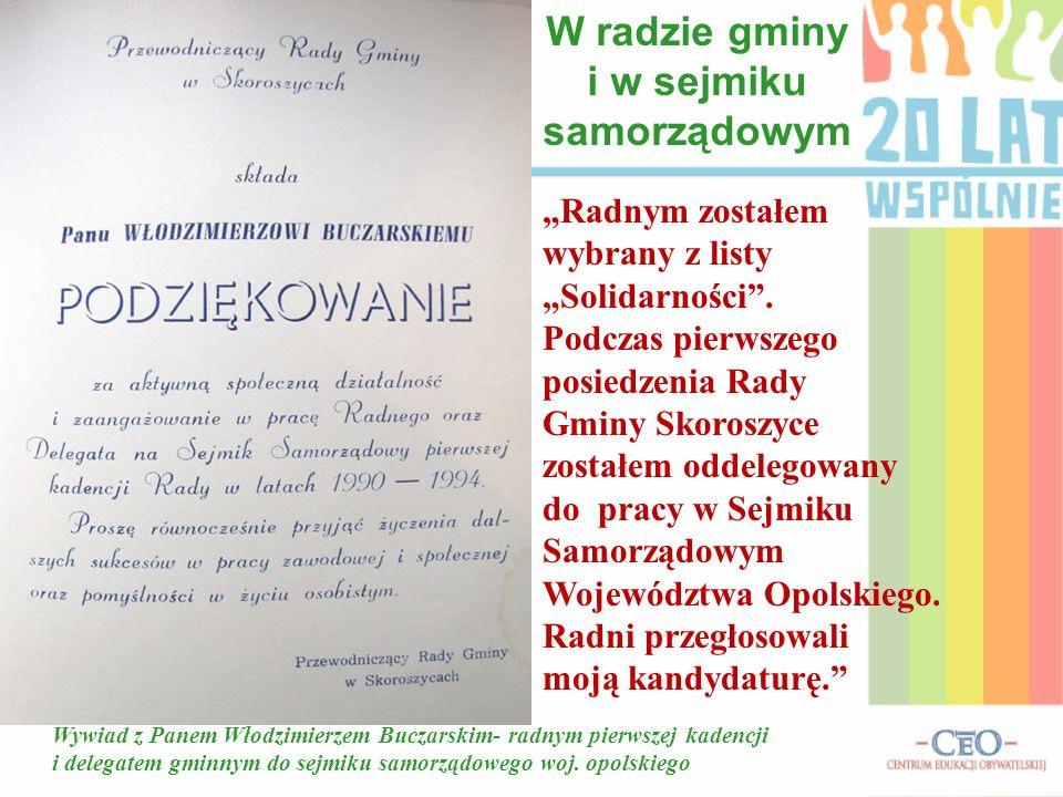 W radzie gminy i w sejmiku samorządowym Radnym zostałem wybrany z listy Solidarności.