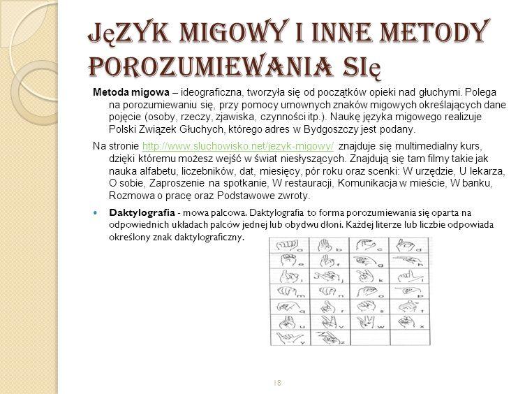 J ę zyk migowy i inne metody porozumiewania si ę Metoda migowa – ideograficzna, tworzyła się od początków opieki nad głuchymi. Polega na porozumiewani