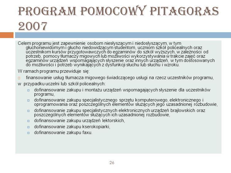 Program pomocowy Pitagoras 2007 Celem programu jest zapewnienie osobom niesłyszącym i niedosłyszącym, w tym głuchoniewidomym i głucho niedowidzącym st