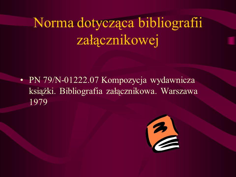 Norma dotycząca bibliografii załącznikowej PN 79/N-01222.07 Kompozycja wydawnicza książki. Bibliografia załącznikowa. Warszawa 1979