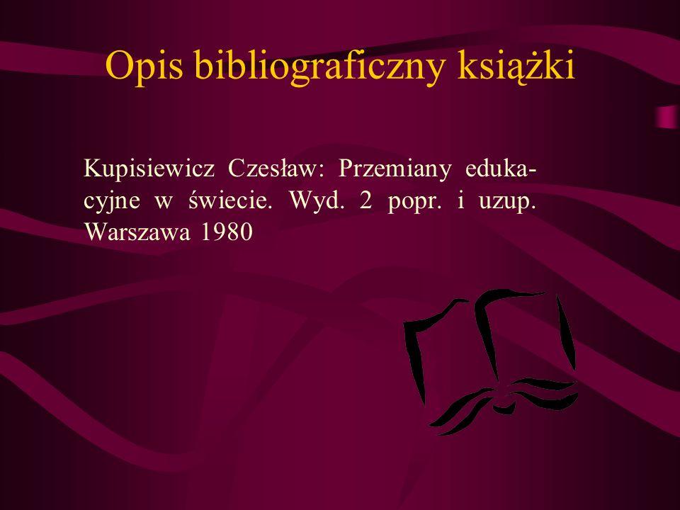 Opis bibliograficzny książki Kupisiewicz Czesław: Przemiany eduka- cyjne w świecie. Wyd. 2 popr. i uzup. Warszawa 1980